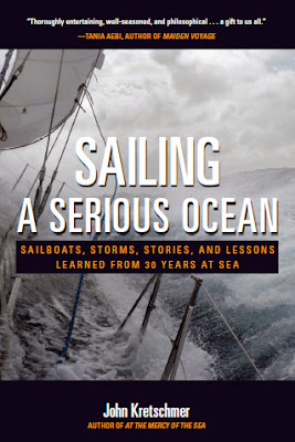 Sailing a Serious Ocean: Sailboats, Storms, Stories, and Lessons Learned from 30 Years at Sea by John Kretschmer