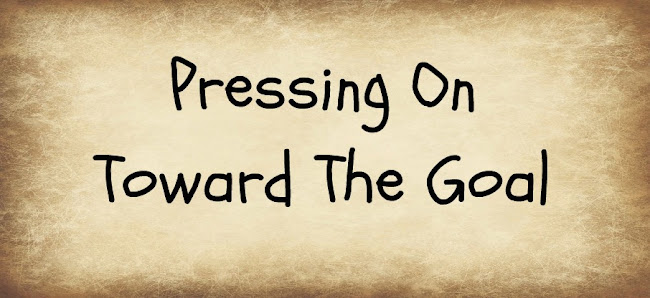 Pressing On Toward the Goal