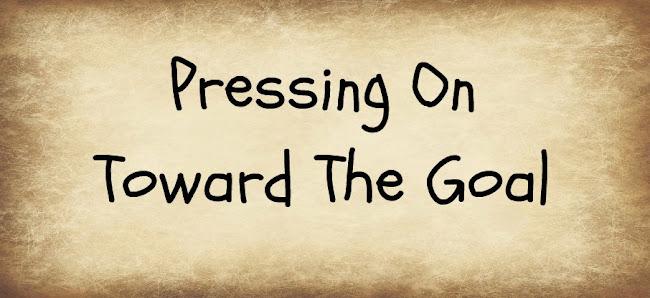 Pressing On Toward the Goal