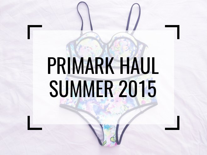 Primark Haul Summer June 2015