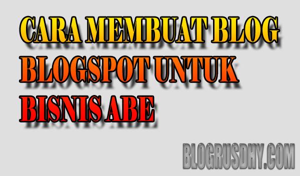 cara membuat blog blogspot untuk bisnis abe