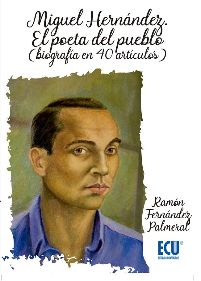Nueva biografía del poeta Miguel Hernández