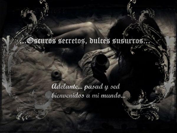 ...Oscuros secretos, dulces susurros...