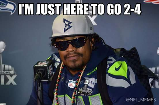 #seahawks #seahawkshaters #nfl #nflmeme #MarshawnLynch.- i'm just here to go 2-4