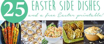 25 EASTER SIDE DISHES & A FREE PRINTABLE!