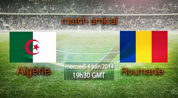 مشاهدة مباراة الجزائر ورومانيا بث مباشر 4-6-2014 Algérie vs Roumanie