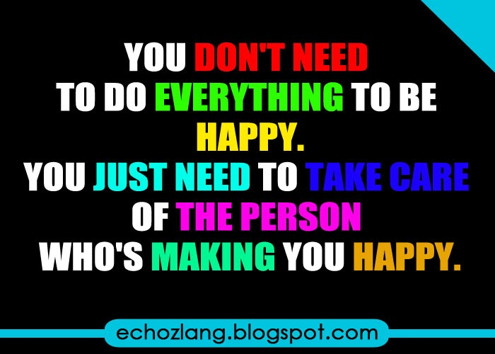 You dont need to do anything to be happy.