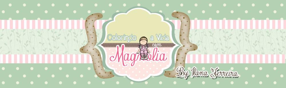 Colorindo a Vida com Magnolia