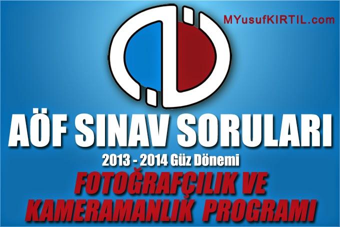 Açıköğretim Fakültesi ( AÖF ) Fotoğrafçılık ve Kameramanlık Bölümü / Programı 2013 - 2014 Güz Dönemi Ara Sınav ( Vize ) Soruları İndir