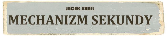 Jacek Krajl przedstawia: Mechanizm Sekundy
