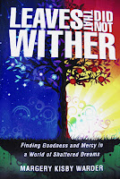 Leaves That Did Not Wither~Finding Goodness and Mercy in a World of Shattered Dreams - ISBN# 1607916835 by Margery Kisby Warder with Xulon Press