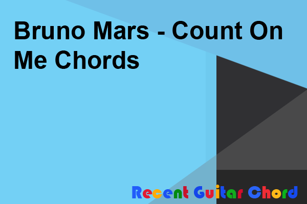 Bruno Mars - Count On Me Chords