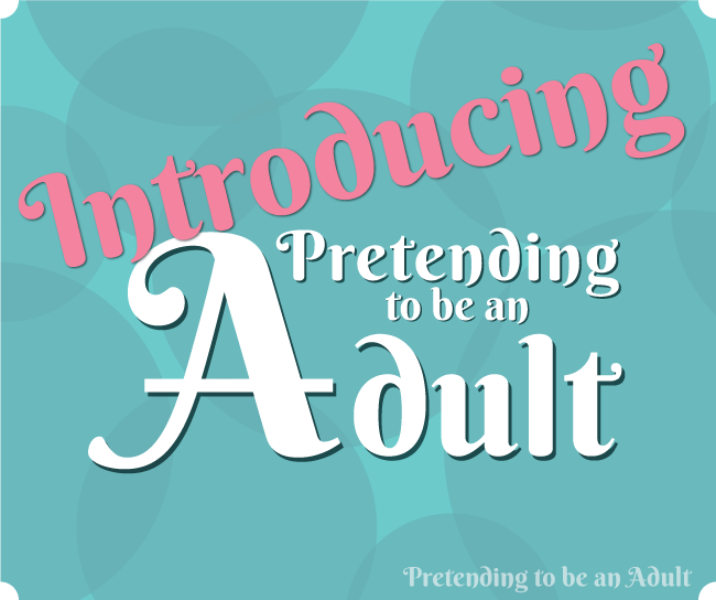 Pretending to be an Adult!
