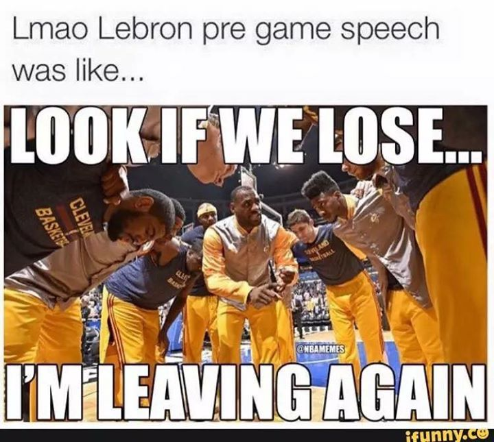 lmao lebron pre game speech was like was like... look if we lose... i'm leaving again #lebron #nba