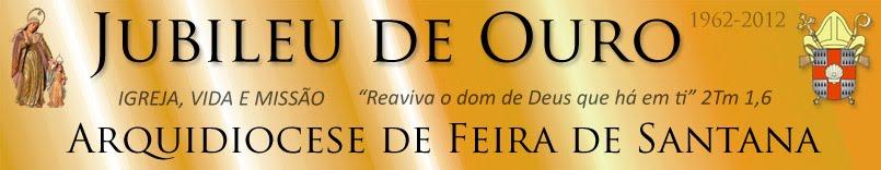 Jubileu de Ouro - Arquidiocese de Feira de Santana