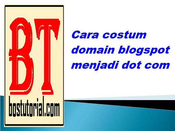 Cara costum domain blogspot menjadi dot com