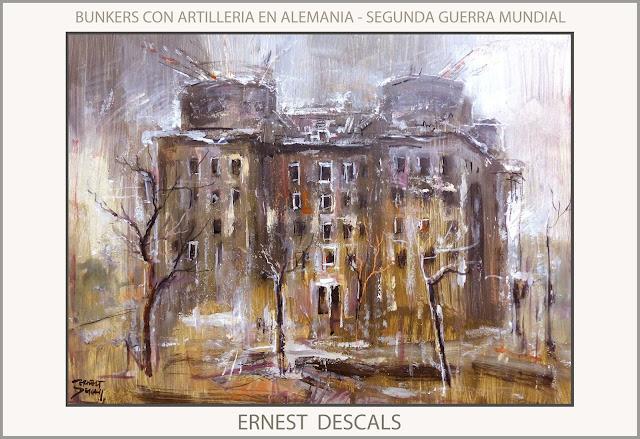 BUNKERS-ALEMANIA-PINTURA-SEGUNDA GUERRA MUNDIAL-ARTILLERIA-HISTORIA-ARTE-PINTURAS-ARTISTA-PINTOR-ERNEST DESCALS-