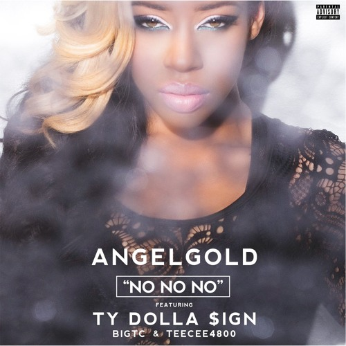 "AngelGold - ""No, No, No"" f. Ty Dolla $ign, Big TC & TeeCee4800"