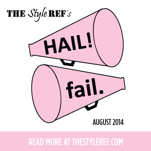 The Style Ref's Hails & Fails for August 2014