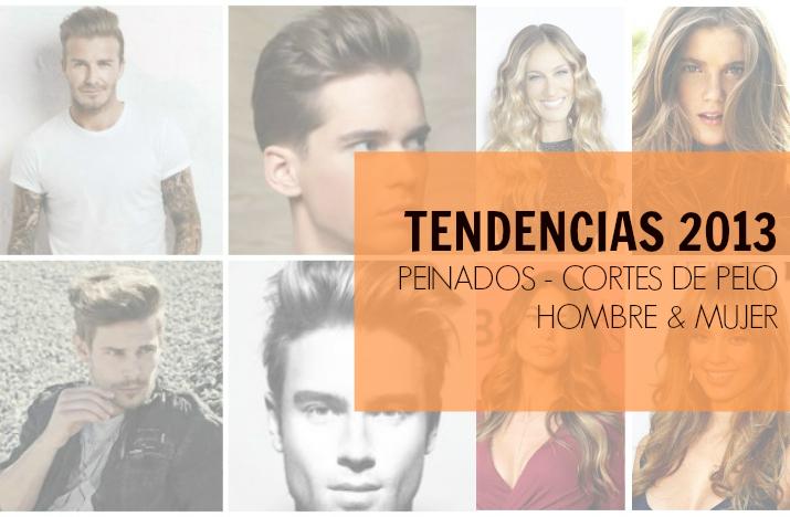 TENDENCIAS 2013 :PEINADOS Y CORTES DE PELO – MUJER & HOMBRE
