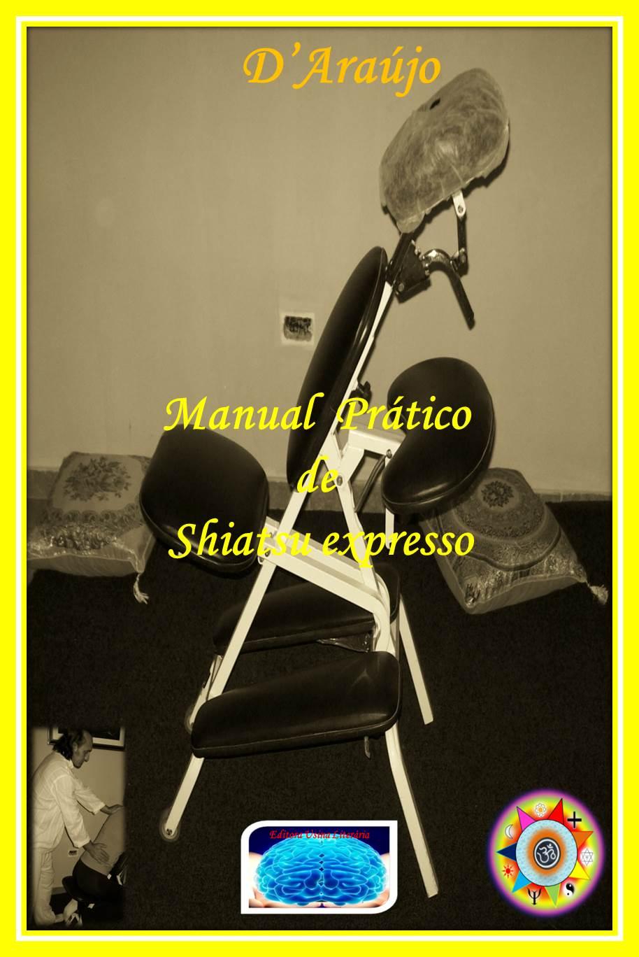 Manual Prático de SHIATSU Expresso: Editora Usina Literária: