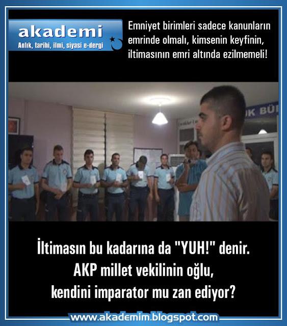 AKP millet vekilinin oğlu, kendini imparator mu zan ediyor? İltimasın bu kadarına da YUH! denir