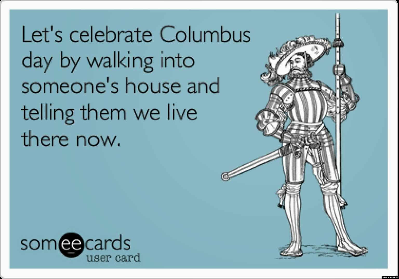 goodbye columbus day Austin, texas city officials voted to completely replace columbus day with indigenous people's day they voted to remove columbus day from city calendars calling for public schools to teach that columbus is not a positive role model the resolution says that honoring christopher columbus' role in.