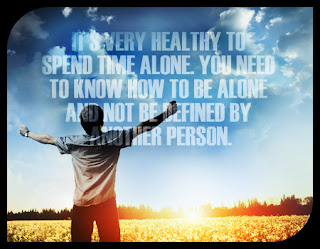 its healthy to spent time alone quote