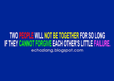 Two people will not be together for so long  if they cannot forgive each other's little failure