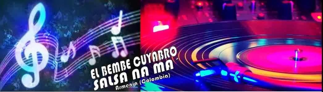 EL BEMBE CUYABRO ARMENIA - SALSA NA MA´