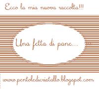 """Una fetta di pane...contest/raccolta del blog """"Pentole di cristallo"""""""