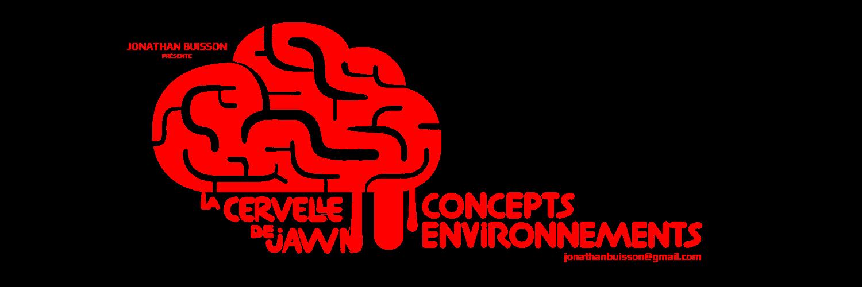 La Cervelle de Jawn - Concepts & Environnements