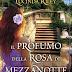 """Anteprima 26 febbraio: """"Il profumo della rosa di mezzanotte"""" di Lucinda Riley"""