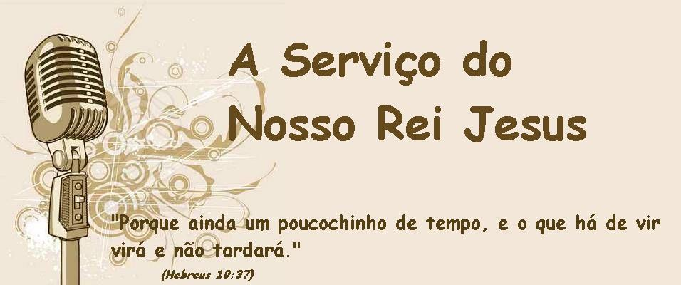 A serviço do nosso Rei Jesus