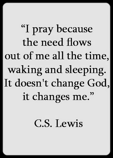 c. s. lewis pray prayer doesn't change god it changes me