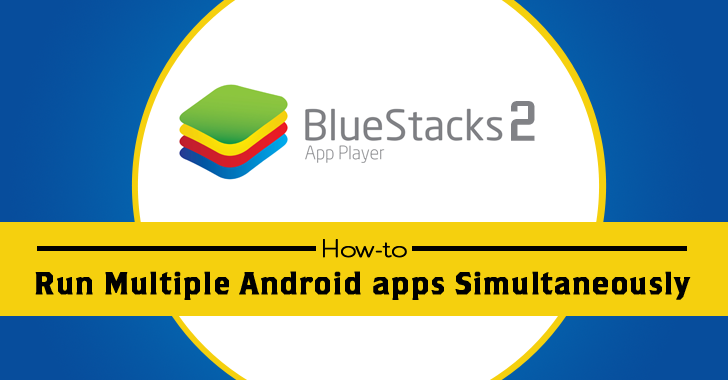 How to Run Multiple Android apps on Windows and Mac OS X Computer Simultaneously