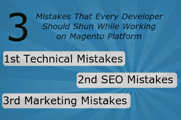 3 Mistakes That Every Developer Should Shun While Working on Magento Platform