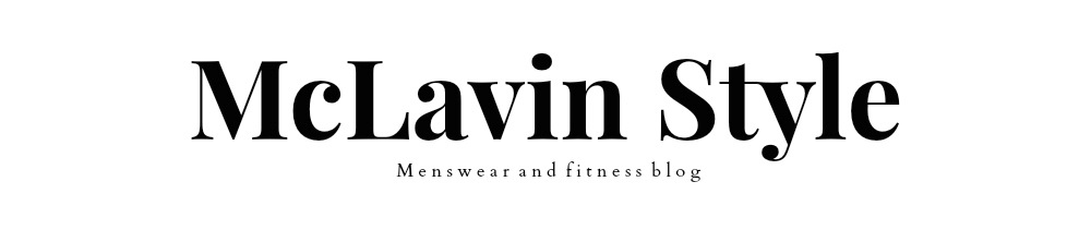 McLavin Style - Menswear Fashion and Fitness
