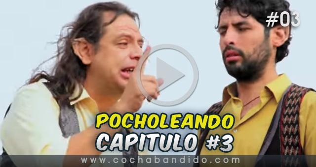 pocholeando-03-serie-Bolivia-cochabandido-blog-video.jpg