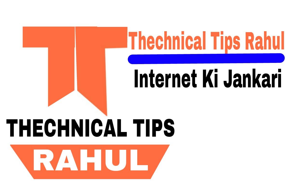 Thechnical Tips  Rahul- Internet Ki Jankari
