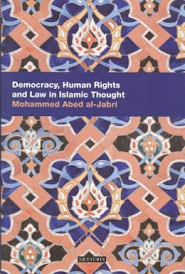 """democracy, human rights and law in islamic Thought"" mohammad abed al-jabri"