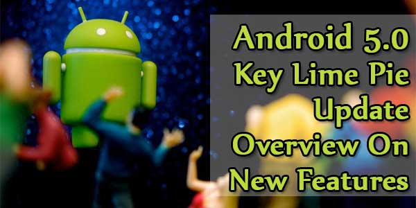 Android 5.0 Update – Overview On New Features