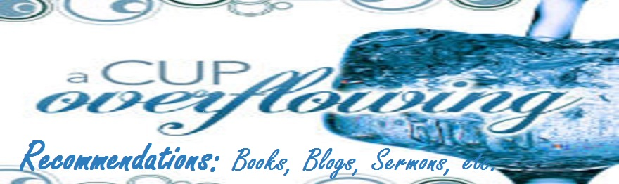Recommendations - Books, Blogs, Sermons, Etc.