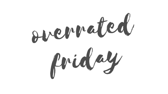 Overrated Friday
