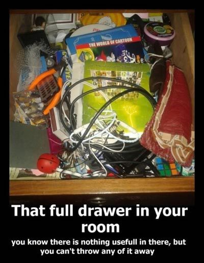 That Full Drawer In Your Room