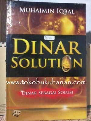 Buku : DINAR SOLUTION, DINAR SEBAGAI SOLUSI – MUHAIMIN IQBAL