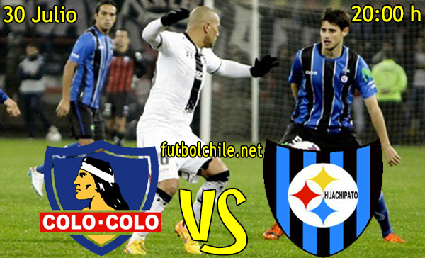 Colo Colo vs Huachipato - Copa Chile - 20:00 h - 30/07/2015