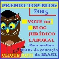 PREMIO TOP BLOG 2015 VOTE NO JURÍDICO LABORAL PARA MELHOR BLOG DE EDUCAÇÃO DO BRASIL.
