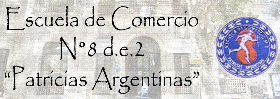 """ESCUELA DE COMERCIO Nº 8 D.E. 2 REGIÓN III      """"PATRICIAS ARGENTINAS"""""""