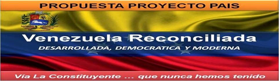 Proyecto País Venezuela Reconciliada...Vía Constituyente